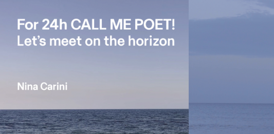 Nina Carini – For 24h CALL ME POET! Let's meet on the horizon