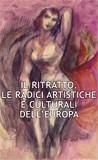Il ritratto. Le radici artistiche e culturali dell'Europa