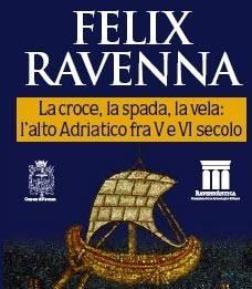 Felix Ravenna. La croce, la spada, la vela: l'alto Adriatico nel V e VI secolo