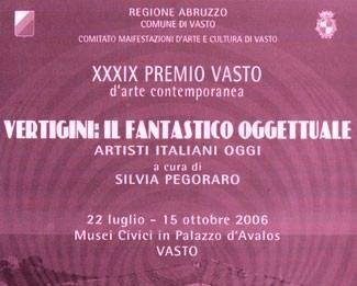 Premio Vasto 2006 – Vertigini: il fantastico oggettuale. Artisti italiani d'oggi