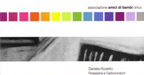 Daniela Rizzetto – Rosaspina e Carborundum