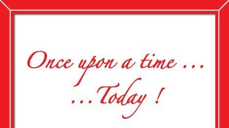 Once Upon a Time… Today!