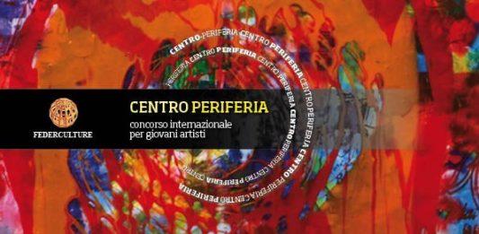 Centro/Periferia. Concorso internazionale per Giovani Artisti Nuove Creatività