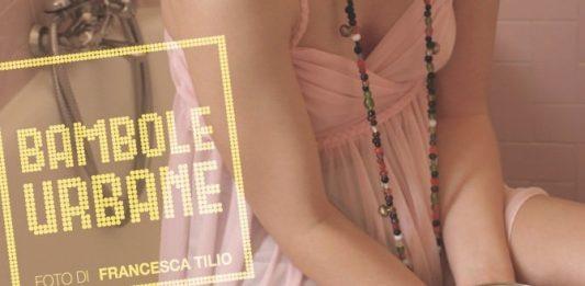 Francesca Tilio – Bambole urbane