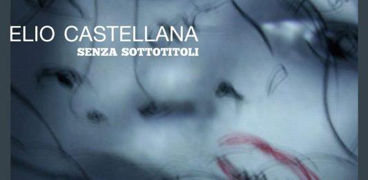 Elio Castellana – Senza sottotitoli