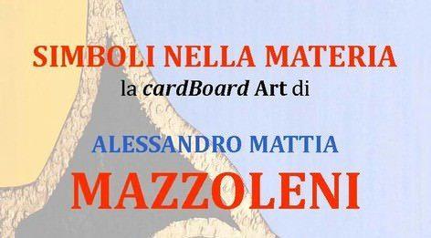 Alessandro Mattia Mazzoleni – Simboli nella materia