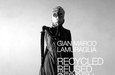 Gian Marco Lamuraglia – Recycled Reused Reborn
