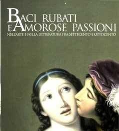Baci rubati e amorose passioni nell'arte e nella letteratura fra Settecento e Ottocento