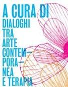 A cura di. Dialoghi tra arte contemporanea e terapia