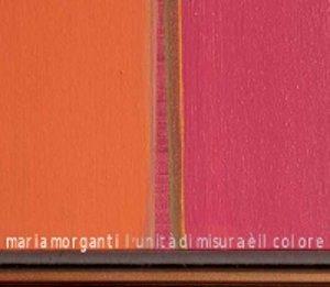 Maria Morganti – L'unità di misura è il colore