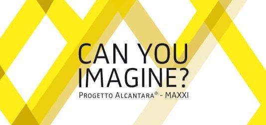 Can you imagine? Progetto Alcantara® – MAXXI