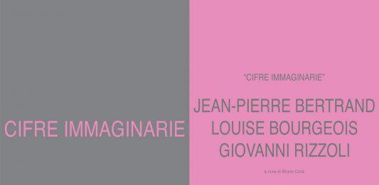 Jean-Pierre Bertrand / Louise Bourgeois / Giovanni Rizzoli – Cifre Immaginarie