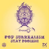 Pop Surrealism – Stay Foolish