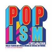POPism. L'arte in Italia dalla teoria dei mass media ai social network / 63° edizione del Premio Michetti