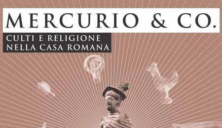 MERCURIO & CO. Culti e religioni nella casa romana