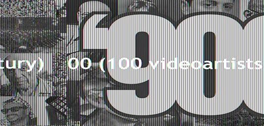 100×100=900. 100 videoartists to tell a century