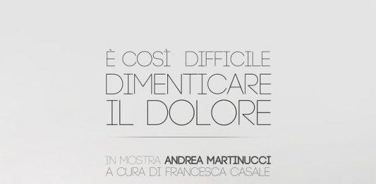 Andrea Martinucci – È così difficile dimenticare il dolore