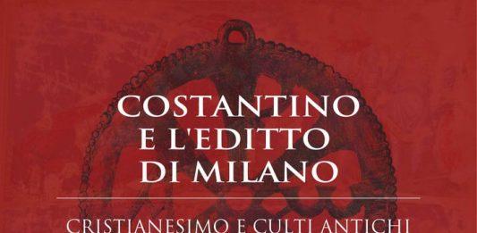 Costantino e l'Editto di Milano: Cristianesimo e culti antichi per una nuova identità