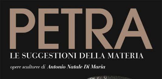 Antonio Di Maria – Petra: le suggestioni della materia