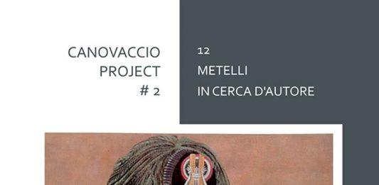 CANOVACCIO PROJECT # 2 – 12 Metelli in cerca d'autore