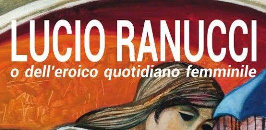 Lucio Ranucci – O dell'eroico quotidiano femminile