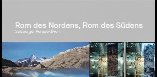 Rom des Nordens, Rom des Südens: Salzburger Perspektiven