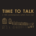 Time to talk: ± 100 contemporary artists from Iran