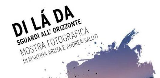 Martina Aruta / Andrea Saluti – Di là da. Sguardi all'orizzonte