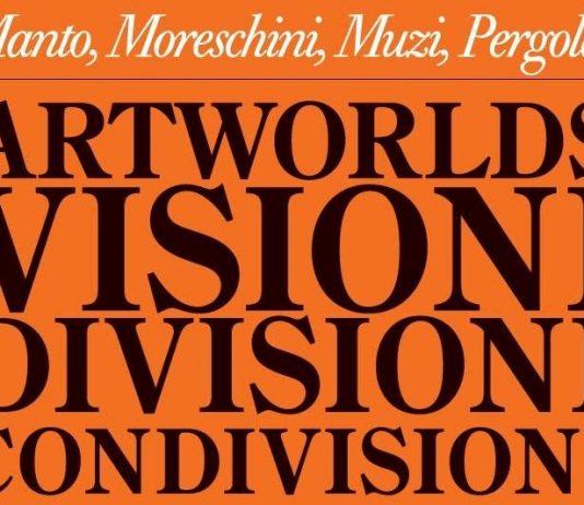 ARTWORLDS. Visioni, divisioni, condivisioni
