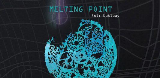Asli Kutluay – Melting Point
