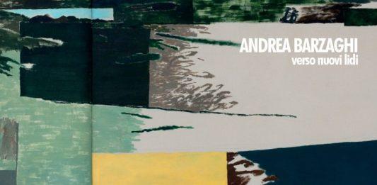 Andrea Barzaghi – Verso nuovi lidi