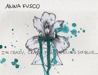 Anna Fusco – I'm crazy, crazy for feeling so blue….