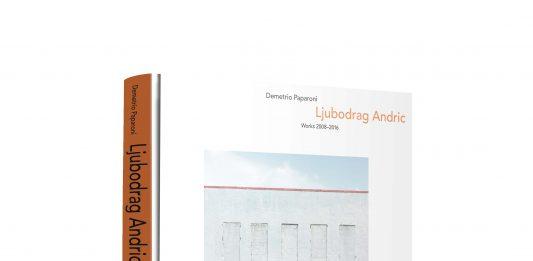 Ljubodrag Andric – Works 2008-2016 Incontro con William Ewing, Aldo Nove e Demetrio Paparoni