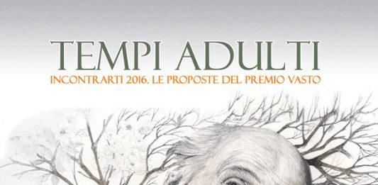 Tempi adulti – IncontrArti 2016. Le Proposte del Premio Vasto