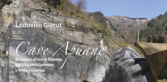 Cave Apuane. Da Cardoso ad Arni di Stazzema, dall'Altissimo a Seravezza, a Massa e a Carrara