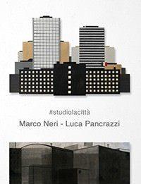 Marco Neri / Luca Pancrazzi – #studiolacittà