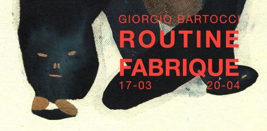 Giorgio Bartocci  – Routine Fabrique