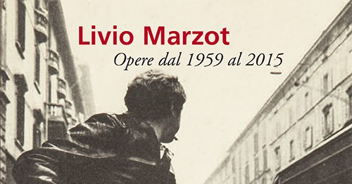 Livio Marzot – Opere dal 1959 al 2017
