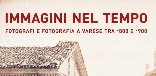 Immagini nel tempo. Fotografi e fotografia a Varese tra '800 e '900