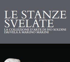 Le stanze svelate. La collezione d'arte di Ivo Soldini dai Vela a Marino Marini