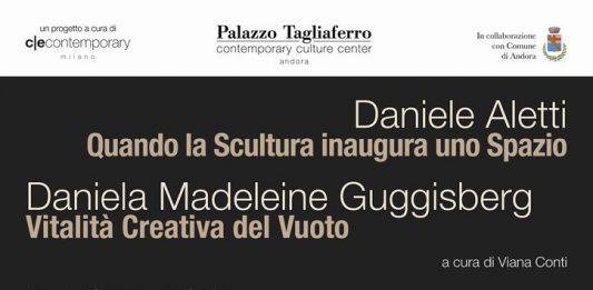 Daniele Aletti – Quando la Scultura inaugura uno Spazio /  Daniela Madeleine Guggisberg – Vitalità Creativa del Vuoto