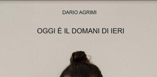 Dario Agrimi – Oggi è il domani di ieri