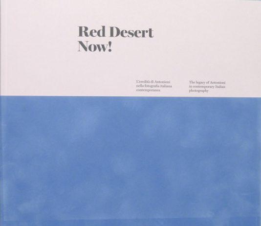 Red Desert Now! L'eredità di Antonioni nella fotografia italiana contemporanea / Francesco Neri – Trophy and Treasure