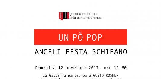 Un pò POP. Angeli Festa Schifano