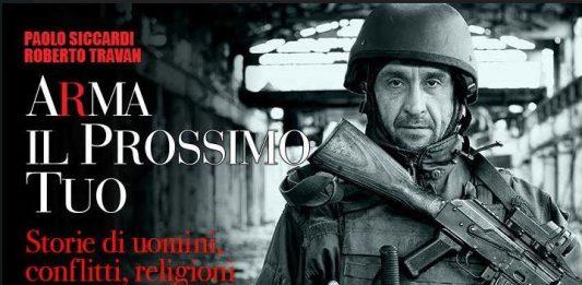 Roberto Travan / Paolo Siccardi – Arma il prossimo tuo. Storie di uomini, conflitti, religioni