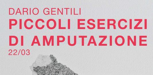 Dario Gentili – Piccoli Esercizi Di Amputazione