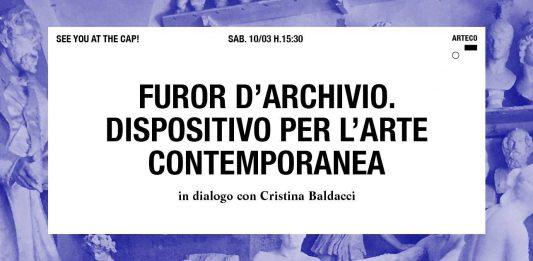 Furor d'archivio. Dispositivo per l'arte contemporanea  in dialogo con Cristina Baldacci