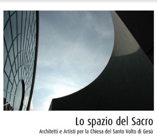 Lo spazio del Sacro. Architetti e Artisti per la Chiesa del Santo Volto di Gesù