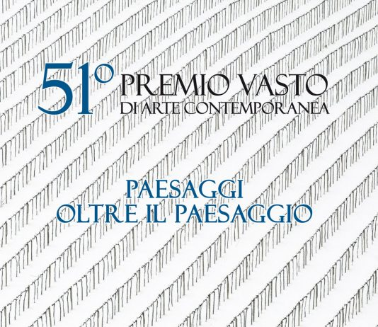 51° Premio Vasto. Paesaggi oltre il paesaggio