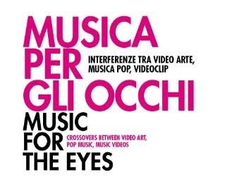 Musica per gli occhi. Interferenze tra video arte, musica pop, videoclip